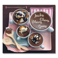 """""""Sticky, Chewy, Messy, Gooey Desserts For The Serious Sweet Tooth"""" Cookbook"""