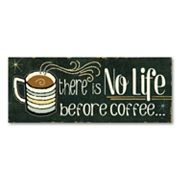 There Is No Life Before Coffee Wall Art