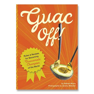 ''Guac Off: Rules and Recipes for Becoming Guacamole Champion of the World'' Cookbook