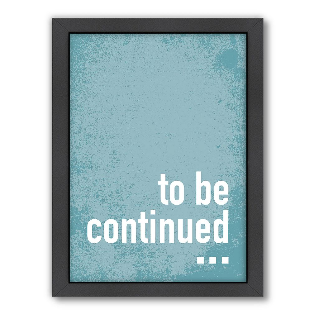 Americanflat Patricia Pino ''To Be Continued'' Framed Wall Art