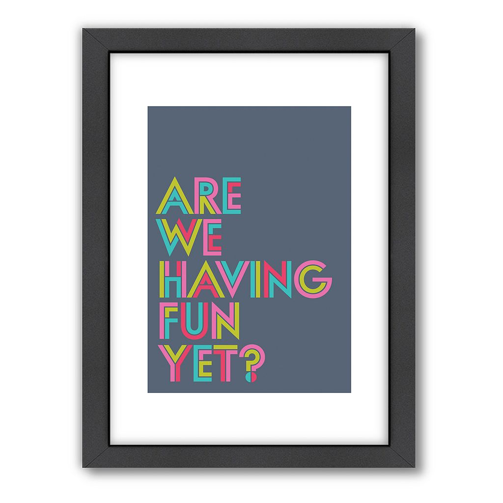 Americanflat Visual Philosophy ''Are We Having Fun Yet'' Framed Wall Art