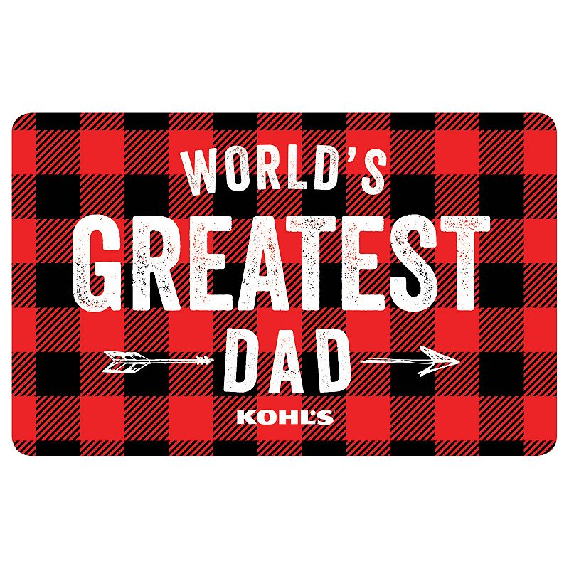 World's Greatest Dad Gift Card, $50 From Father's Day to every day, this Kohl's Gift Card* shows your appreciation perfectly.To make a purchase with the card, just visit any Kohl's Department Store and present your card at the time of purchase. Or, use the card as payment during online checkout at Kohls.com. It works the same as cash, and the remaining balance stays on the card until it's used up. Discounts not available on gift cards. *This card is redeemable for merchandise at any Kohl's store or online at Kohls.com. This card is issued by and represents an obligation of Kohl's Value Services, Inc. Except where required by law, this card is non-refundable, may not be redeemed for cash or for the purchase of Gift Cards and cannot be applied to any Kohl's Charge account balance. This card has no expiration date. The unused value of lost, stolen or damaged cards can be replaced with required proof of purchase. See store for details. Receipts for purchases made with this card will show the remaining card balance. Card balance may also be obtained from a Kohl's Sales Associate, calling 1-800-655-0554 or online at Kohls.com Do not mail cards to the Kohl's Payment Center. 11/10 Size: $50. Color: Multicolor. Gender: unisex. Age Group: adult.