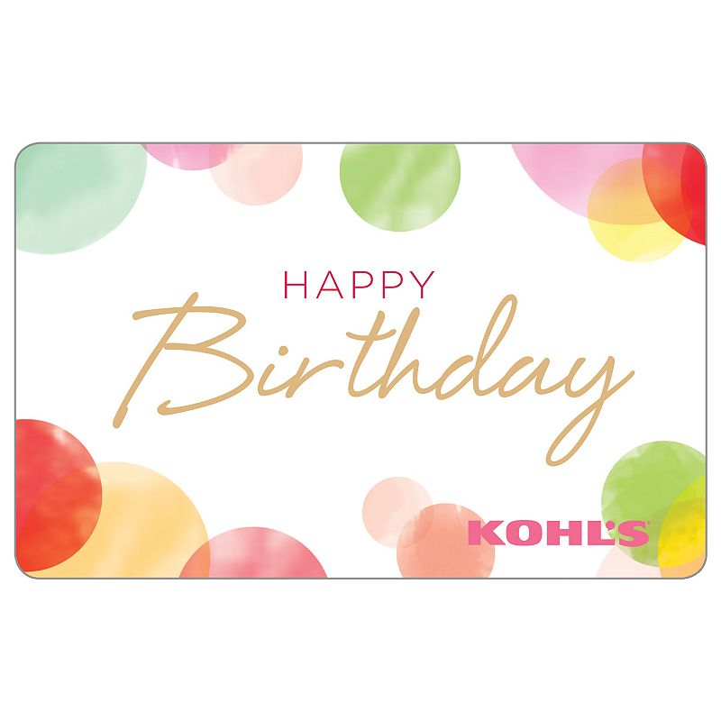 Happy Birthday Dots Gift Card, Multicolor Birthday wishes do come true with this magical Kohl's Gift Card*.To make a purchase with the card, just visit any Kohl's Department Store and present your card at the time of purchase. Or, use the card as payment during online checkout at Kohls.com. It works the same as cash, and the remaining balance stays on the card until it's used up. Discounts not available on gift cards. *This card is redeemable for merchandise at any Kohl's store or online at Kohls.com. This card is issued by and represents an obligation of Kohl's Value Services, Inc. Except where required by law, this card is non-refundable, may not be redeemed for cash or for the purchase of Gift Cards and cannot be applied to any Kohl's Charge account balance. This card has no expiration date. The unused value of lost, stolen or damaged cards can be replaced with required proof of purchase. See store for details. Receipts for purchases made with this card will show the remaining card balance. Card balance may also be obtained from a Kohl's Sales Associate, calling 1-800-655-0554 or online at Kohls.com Do not mail cards to the Kohl's Payment Center. 11/10 Size: $25. Color: Multicolor.