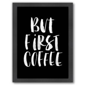 "Americanflat ""But First Coffee"" Vertical Framed Wall Art"