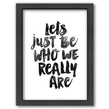 Americanflat ''Lets Just Be Who We Really Are'' Framed Wall Art