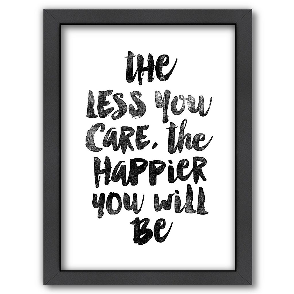 Americanflat ''The Less You Care, The Happier You Will Be'' Framed Wall Art