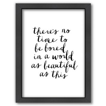 Americanflat ''There's No Time To Be Bored In a World As Beautiful As This'' Framed Wall Art