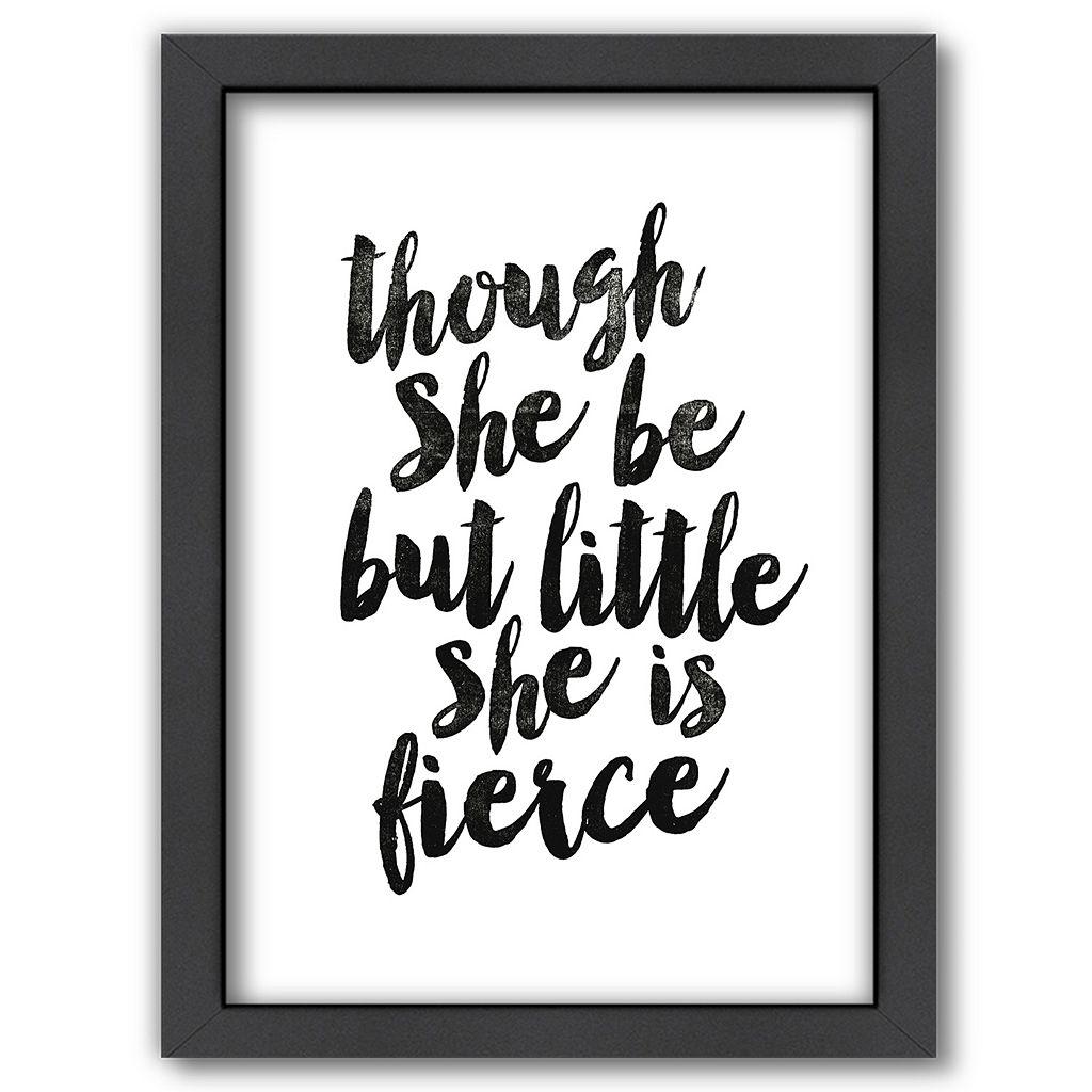 Americanflat ''Though She Be But Little She is Fierce'' Framed Wall Art
