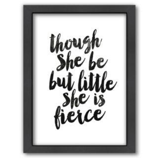 Americanflat ''Though She Be But Little She is Fierce'' Framed Wall Art
