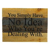 Sweet Bird & Co. ''No Idea Who You're Dealing With'' Reclaimed Wood Sign