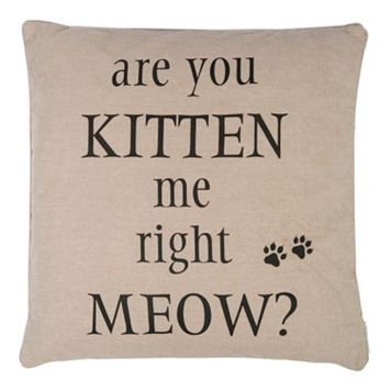 ''Are You Kitten Me Right Meow'' Throw Pillow
