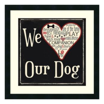 """""""We Love Our Dog"""" Framed Wall Art"""
