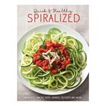 Publications International, Ltd. Quick & Healthy Spiralized Cookbook