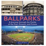 Ballparks: A Journey Through the Fields of the Past, Present, and Future Book