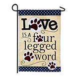 """""""Love Is a Four Legged Word"""" Garden Flag"""