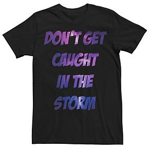 Men's Don't Get Caught In The Storm Tee