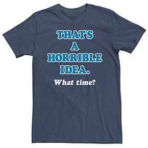 Men's That's A Horrible Idea. What Time? Tee