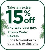 Take an extra fifteen percent off any way you pay, with promo code SAVE15. Deal ends November seventeenth. Click for details and exclusions.