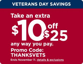 Two days only! Veterans Day savings. Take an extra ten dollars off a $25 purchase, any way you pay, with promo code THANKSVETS. Deal ends November eleventh.