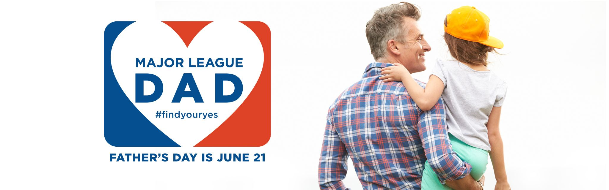 Major League Dad #findyouryes Father's Day is June 21