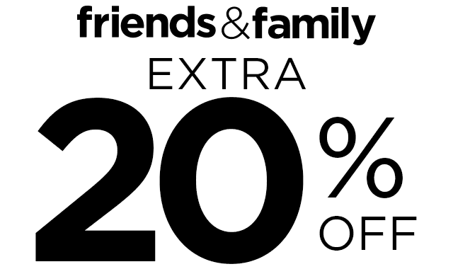 Friends and Family take an extra 20 percent off