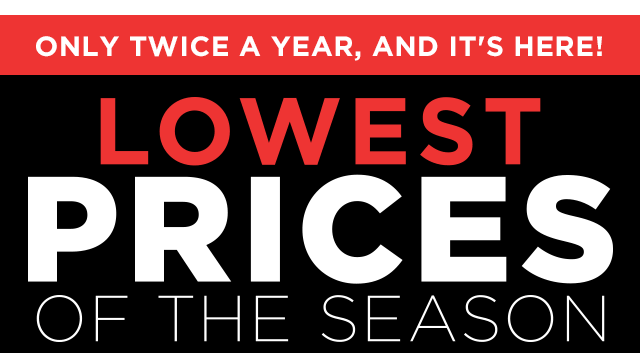 LOWEST PRICES OF THE SEASON.