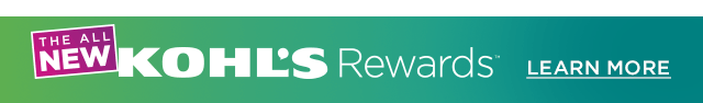 The all new Kohl's Rewards. Learn more.