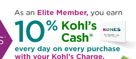 As an Elite Member you earn 10% Kohl's Cash every day on every purchase with your Kohl's Charge.