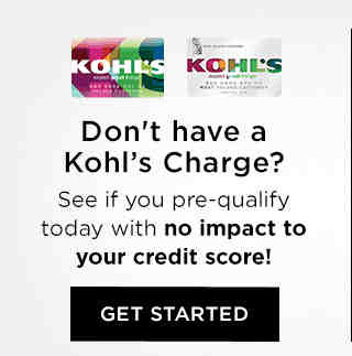 Don't have a Kohl's Charge? See if you pre-qualify today with no impact to your credit score!