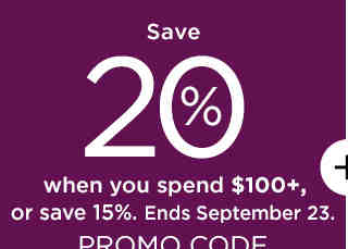 Save 20% when you spend $100+, or save 15%. Ends September 23.