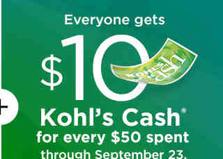 Everyone gets $10 Kohl's Cash for every $50 spent through September 23.