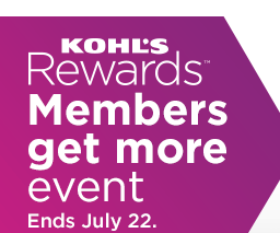 KOHL'S Rewards Members get more event. Ends July 22. LEARN MORE