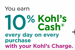 You earn 10% Kohl's Cash every day on every purchase with your Kohl's Charge
