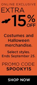 Online exclusive. Extra 15% off costumes and Halloween merchandise. Select styles. Ends September 25. Promo code SPOOKY15