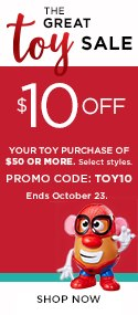 $10 Off Your Toy Purchase of $50 or More. Select styles. Ends October 23. Promo Code TOYS10
