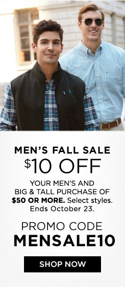 Your Men's and Big & Tall purchase of $50 or more. Select styles. Ends October 23. Promo Code MENSSALE10