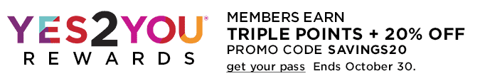 Take an extra 20% Off + Yes2You Rewards® Members Earn Triple Points. Promo Code SAVINGS20. get your pass