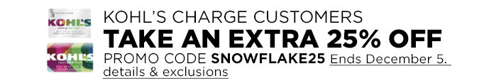 KOHL'S CHARGE CUSTOMERS TAKE AN EXTRA 25% OFF Promo Code SNOWFLAKE25. Ends December 5. details & exclusions