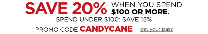 Save 20% when you spend $100 or more. Save 15% when you spend under $100. Promo Code CANDYCANE get your pass