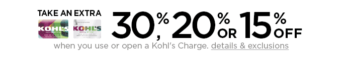 Take an extra 30%, 20% or 15% off when you use or open a Kohl's Charge. details & exclusions