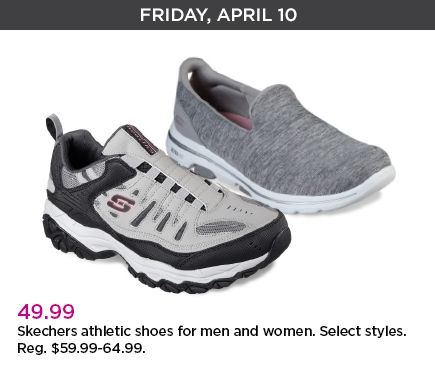 Friday, April 10th. forty nine dollars. Skechers athletic shoes for men and women. Select styles. Regular priced at fifty-nine point 99 dollars through sixty-four.99 dollars