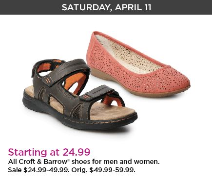 Saturday, April 11th. Starting at 24.99 dollars through 49 dollars. Croft and Barrow shoes for men and women. Select styles. Orginal priced at forty-nine point ninty-nine dollars through fifty-nine point ninty-nine dollars.