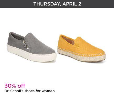 Thursday, April 2. 30 percent off. Dr. Scholl's shoes for women.