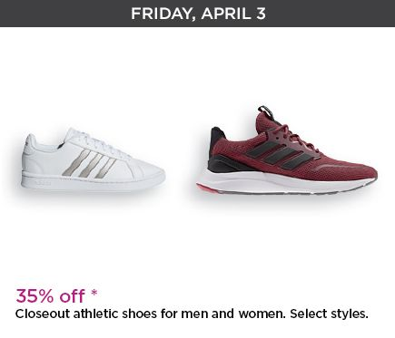 Friday, April 3. 35 percent off. Closetout athletic shoes for mens and women. Select styles.