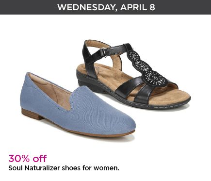 Wednesday, April 8th. thirty percent off. Soul Naturalizer shoes for women.