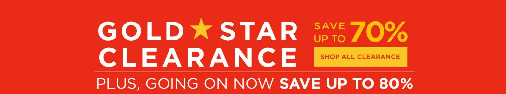 Gold Star Clearance. Save up to 70 percent. Plus, going on now, save up to 80 percent. Shop all clearance.
