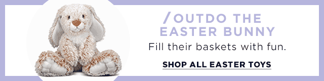 outdo the easter bunny. fill their baskets with fun. shop all easter basket stuffers.